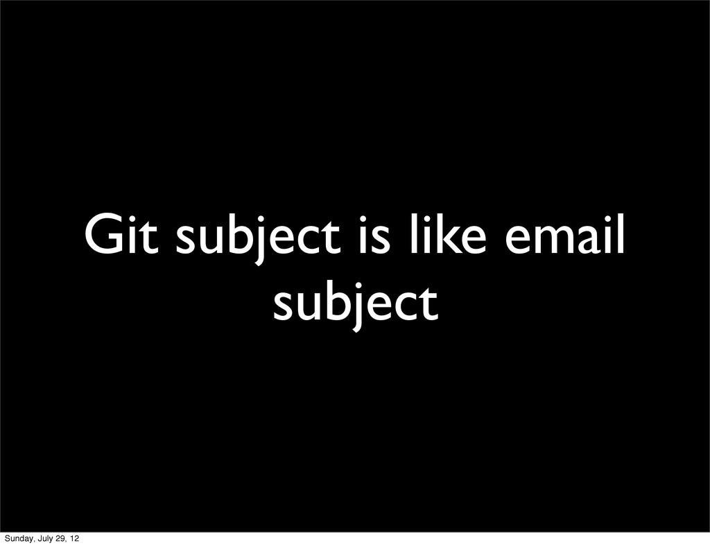 Git subject is like email subject Sunday, July ...