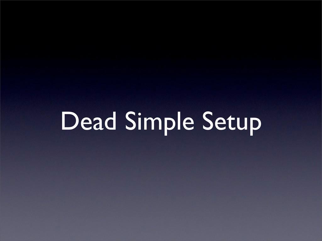 Dead Simple Setup