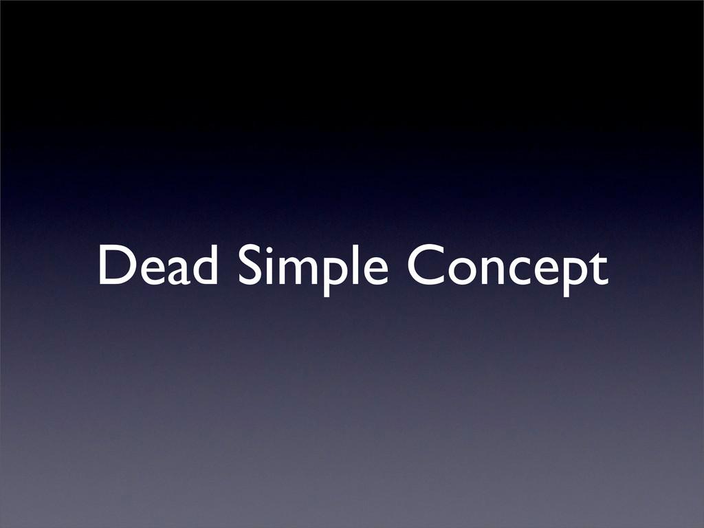Dead Simple Concept