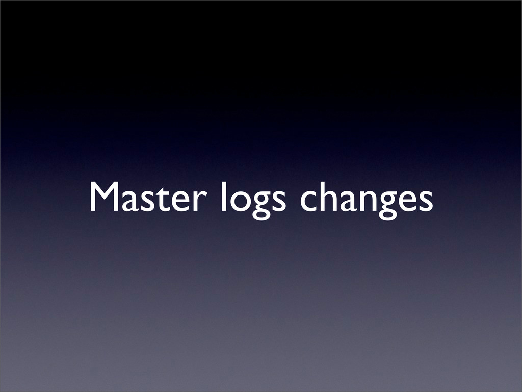 Master logs changes