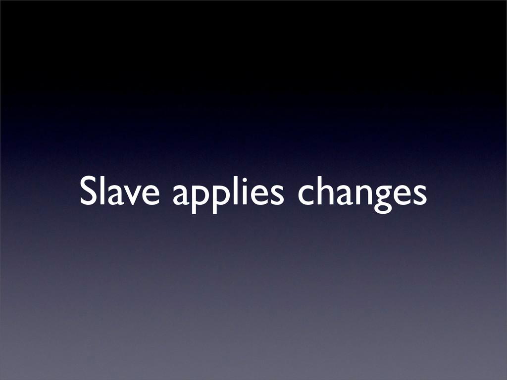 Slave applies changes