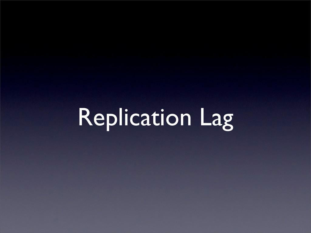 Replication Lag