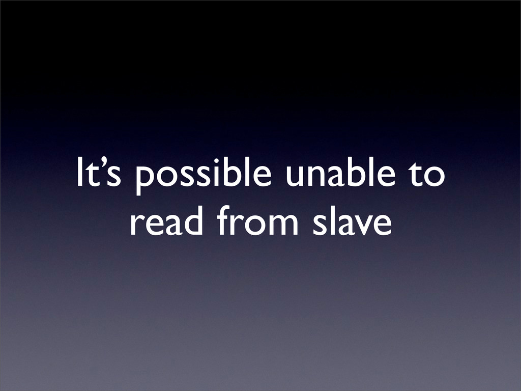 It's possible unable to read from slave