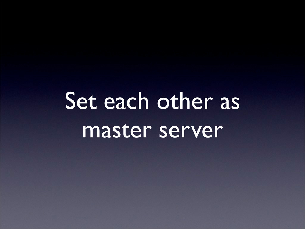 Set each other as master server
