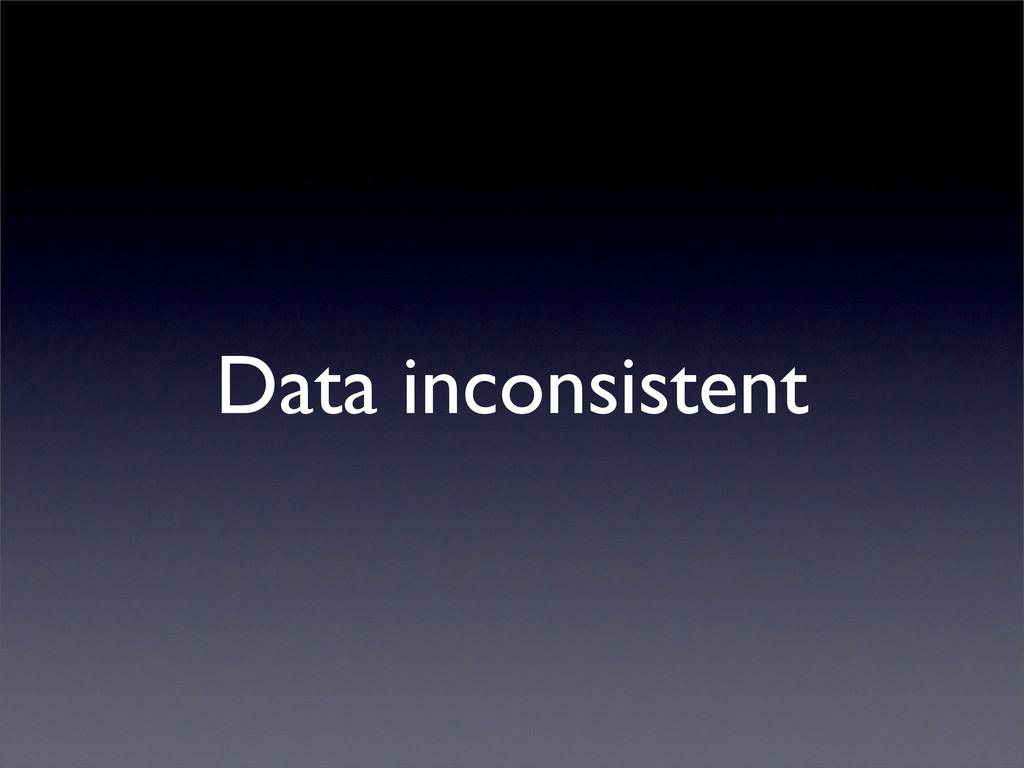 Data inconsistent