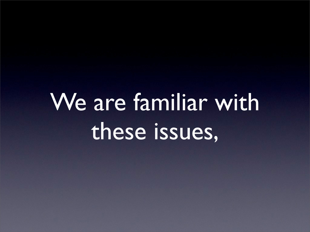 We are familiar with these issues,
