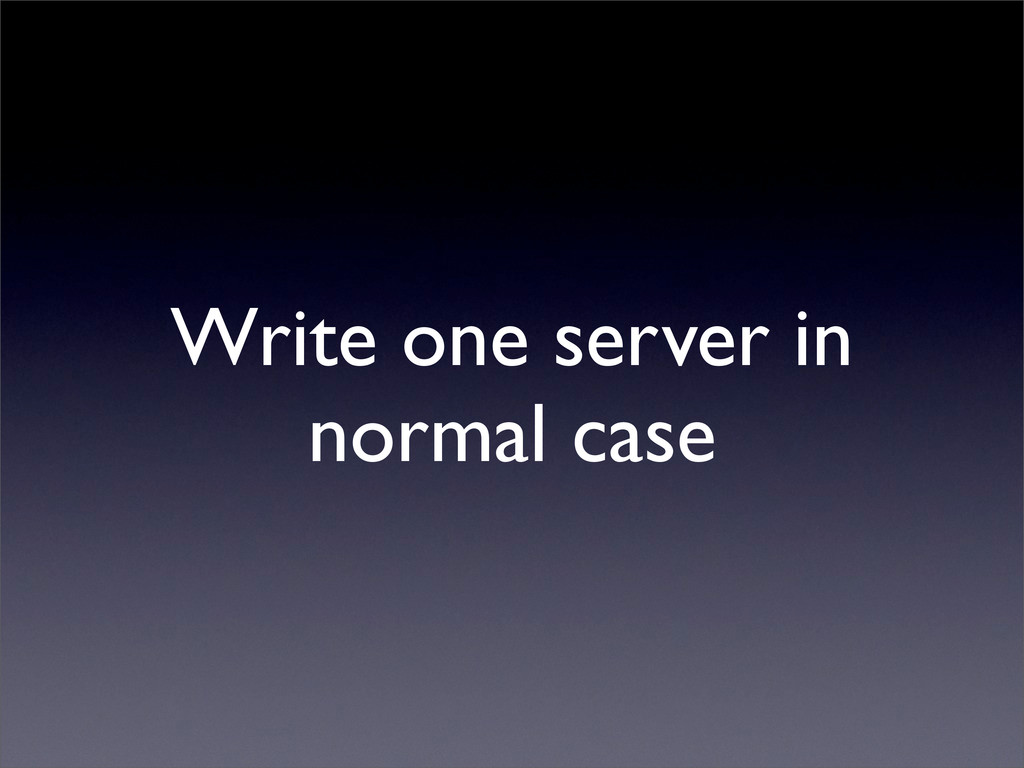 Write one server in normal case