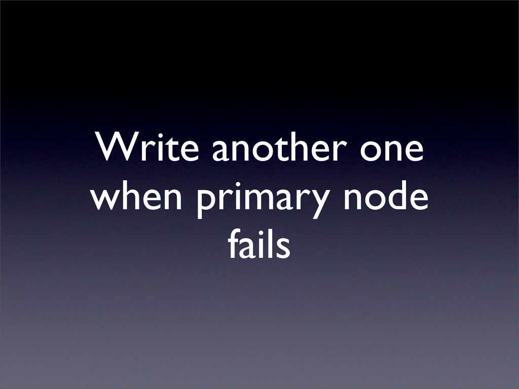 Write another one when primary node fails