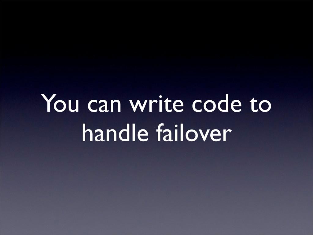You can write code to handle failover
