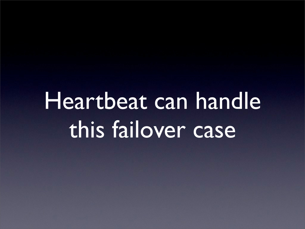 Heartbeat can handle this failover case
