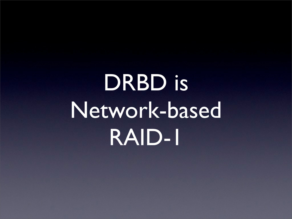 DRBD is Network-based RAID-1
