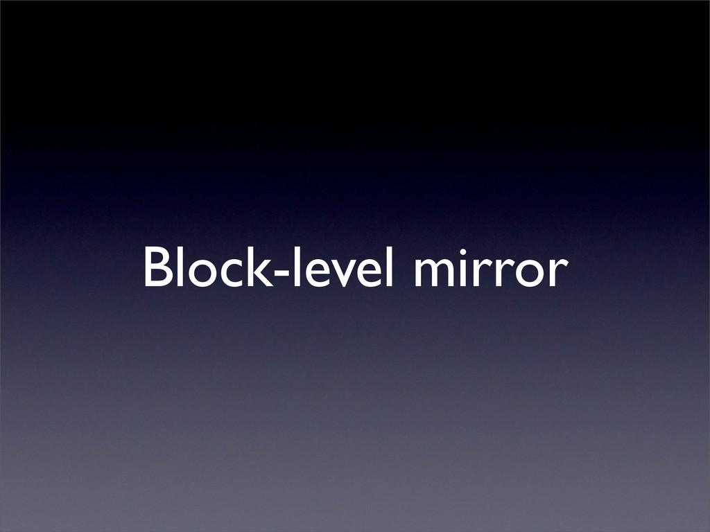 Block-level mirror