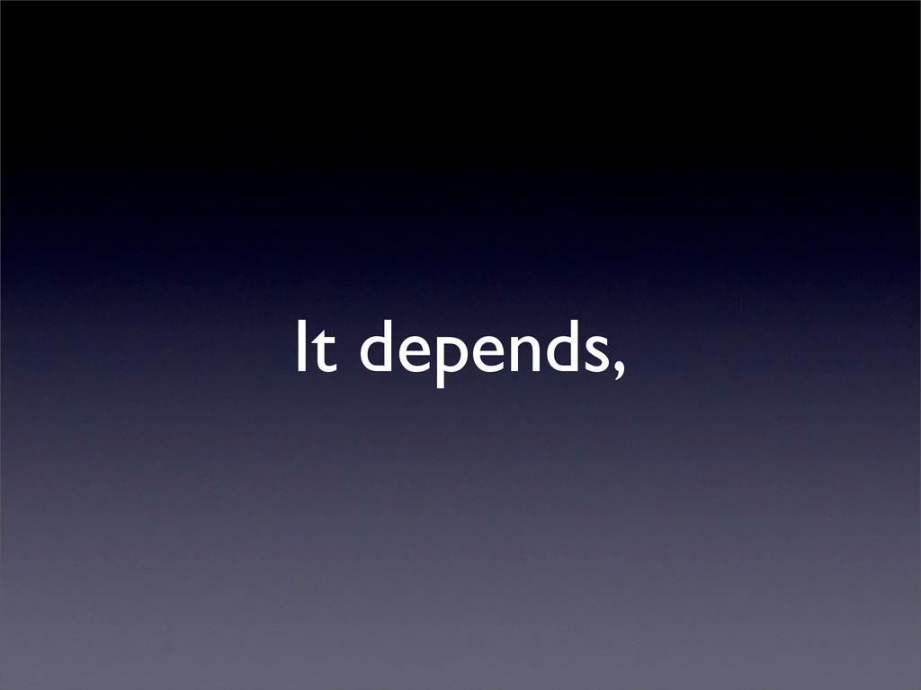 It depends,