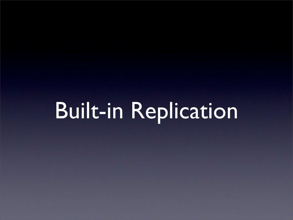 Built-in Replication