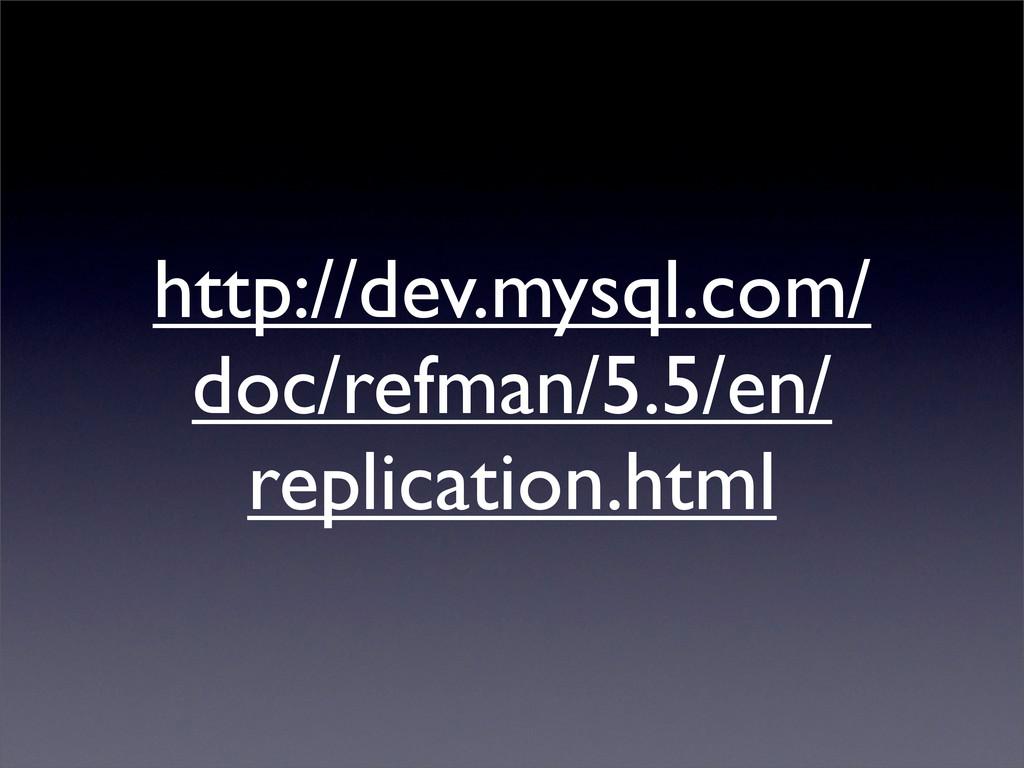 http://dev.mysql.com/ doc/refman/5.5/en/ replic...