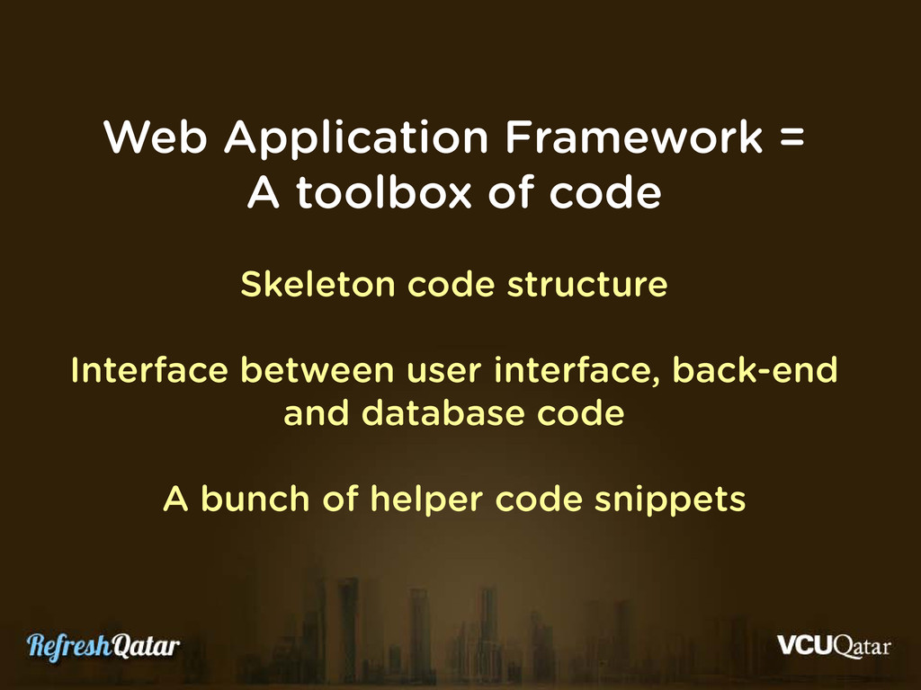 Web Application Framework = A toolbox of code S...