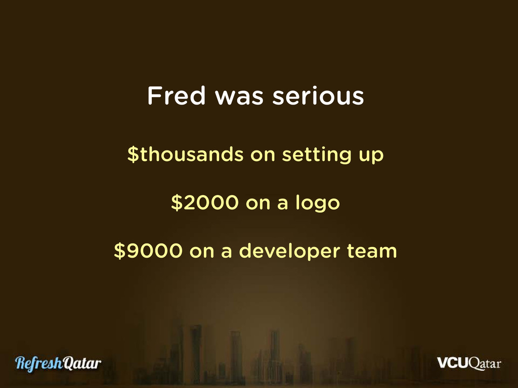 Fred was serious $thousands on setting up $2000...