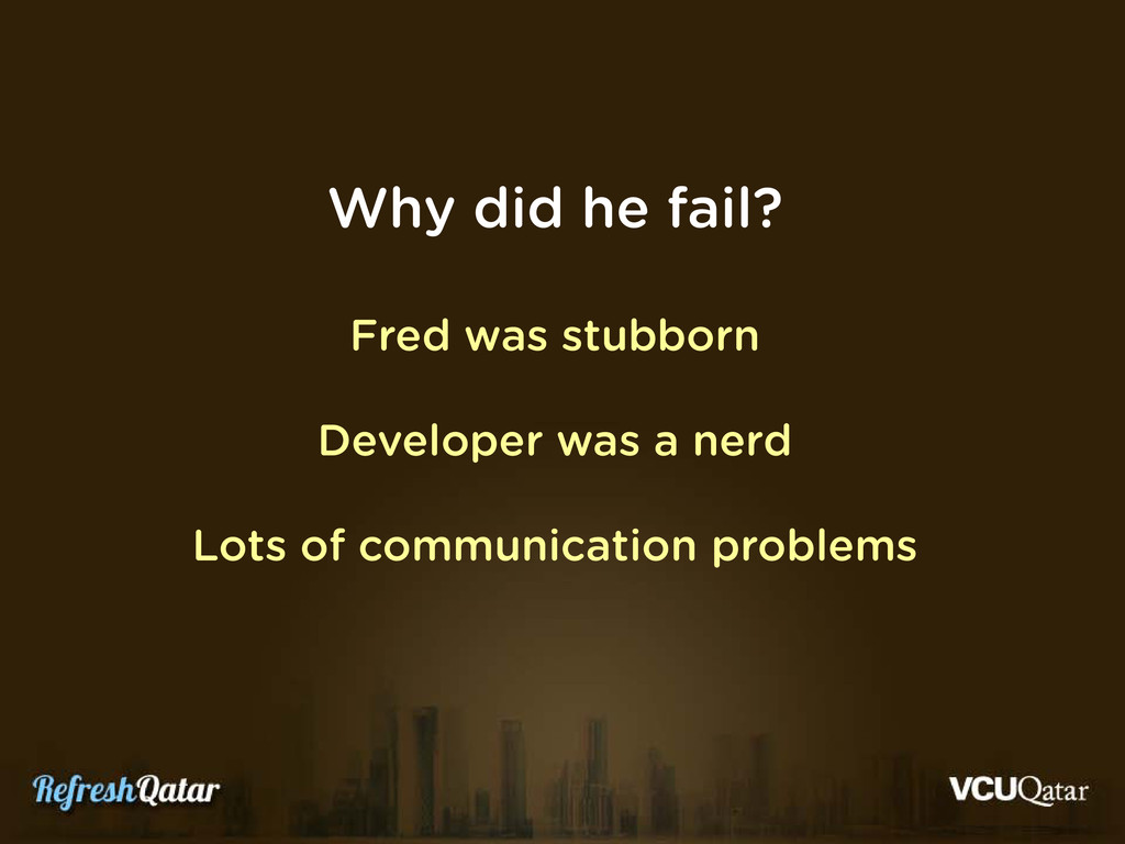 Why did he fail? Fred was stubborn Developer wa...
