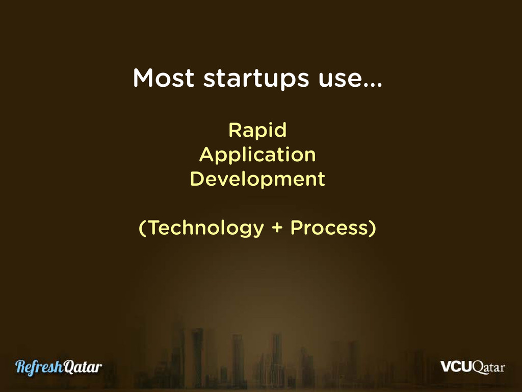 Most startups use… Rapid Application Developmen...