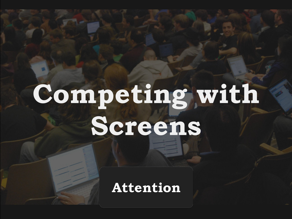 Competing with Screens Attention