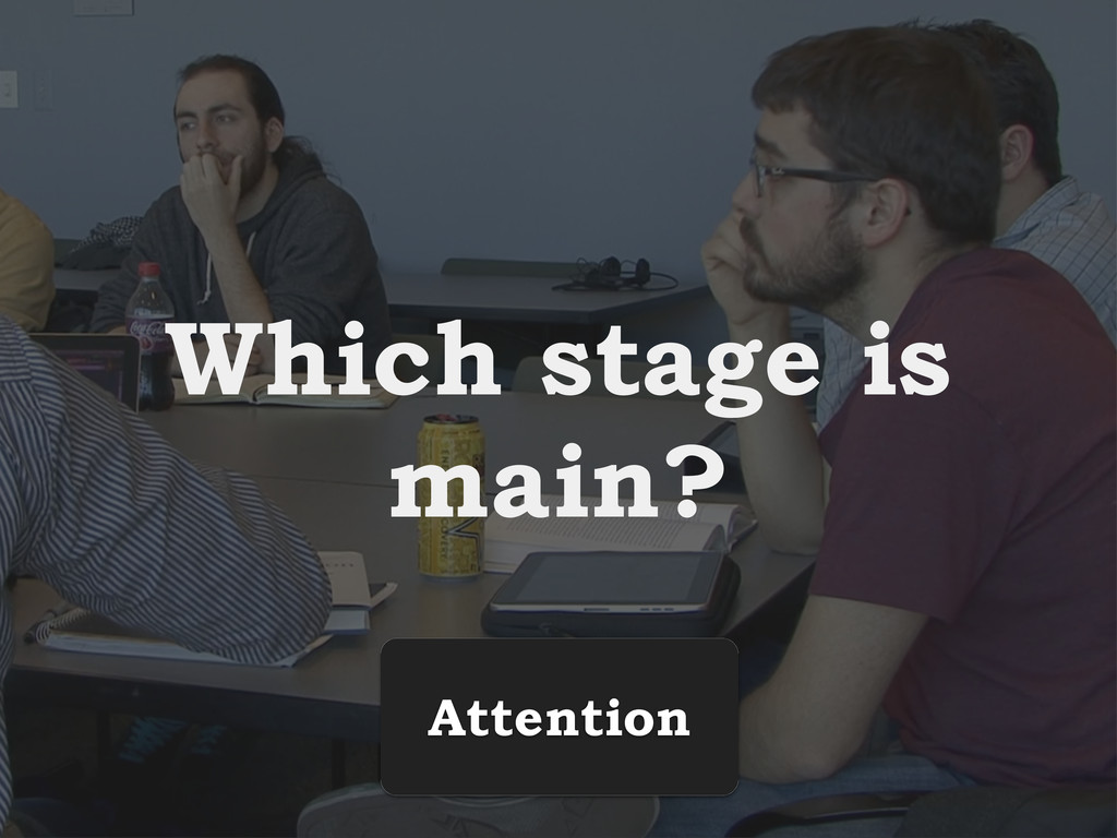 Which stage is main? Attention