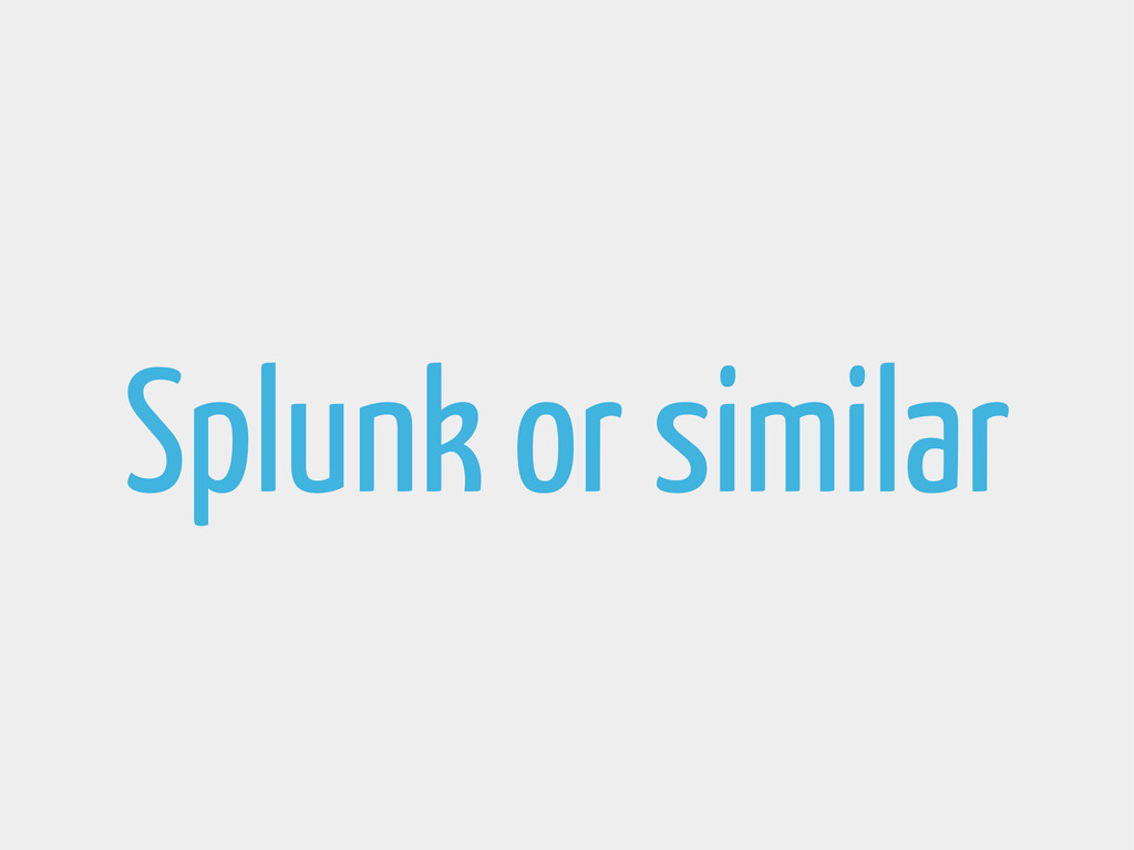 Splunk or similar