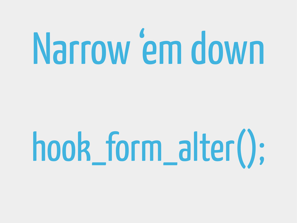Narrow 'em down hook_form_alter();