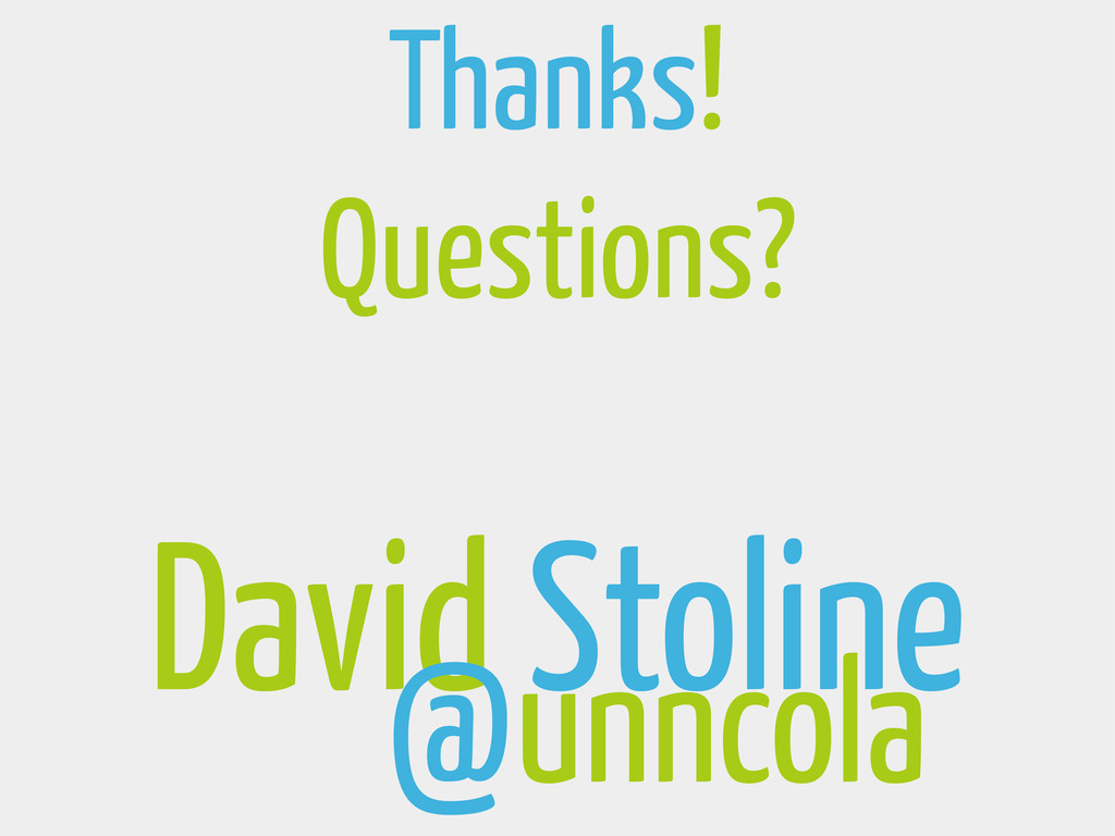 David Stoline @unncola Thanks! Questions?