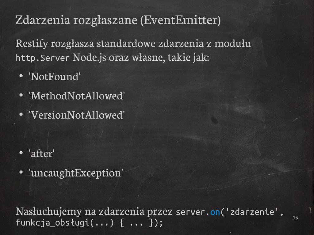 16 Zdarzenia rozgłaszane (EventEmitter) Restify...