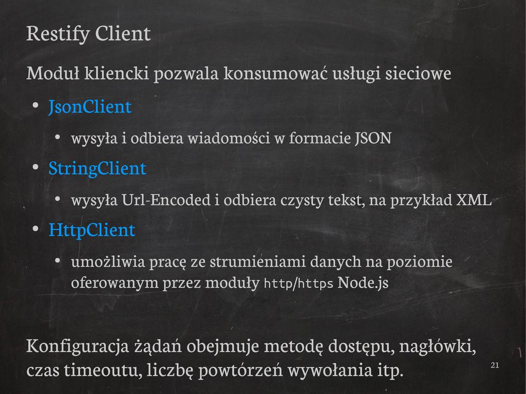 21 Restify Client Moduł kliencki pozwala konsum...