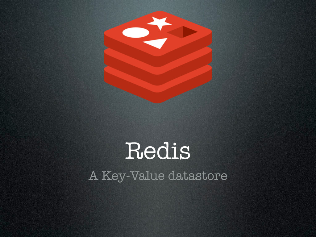 Redis A Key-Value datastore