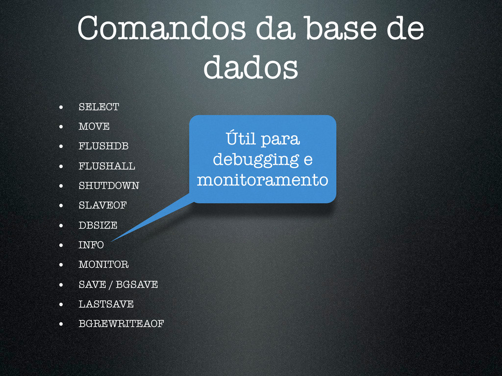 Comandos da base de dados • SELECT • MOVE • FLU...