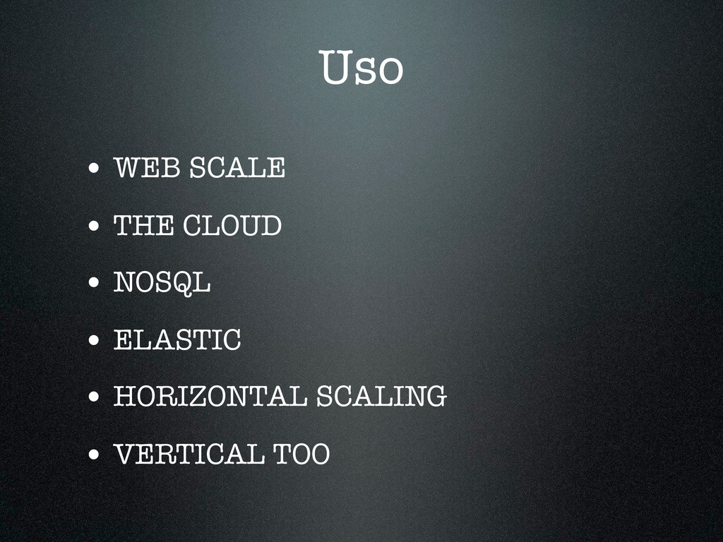 Uso • WEB SCALE • THE CLOUD • NOSQL • ELASTIC •...