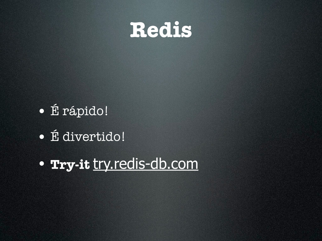 Redis • É rápido! • É divertido! • Try-it try.r...