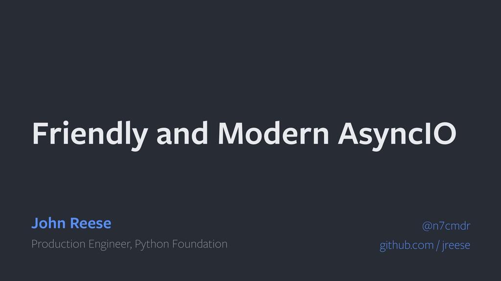 Friendly and Modern AsyncIO John Reese Producti...