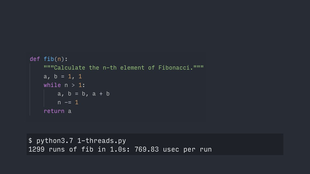 $ python3.7 1-threads.py 1299 runs of fib in 1....