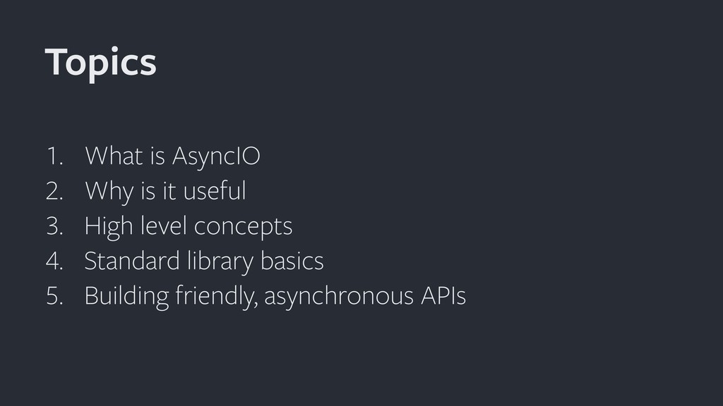 1. What is AsyncIO 2. Why is it useful 3. High ...