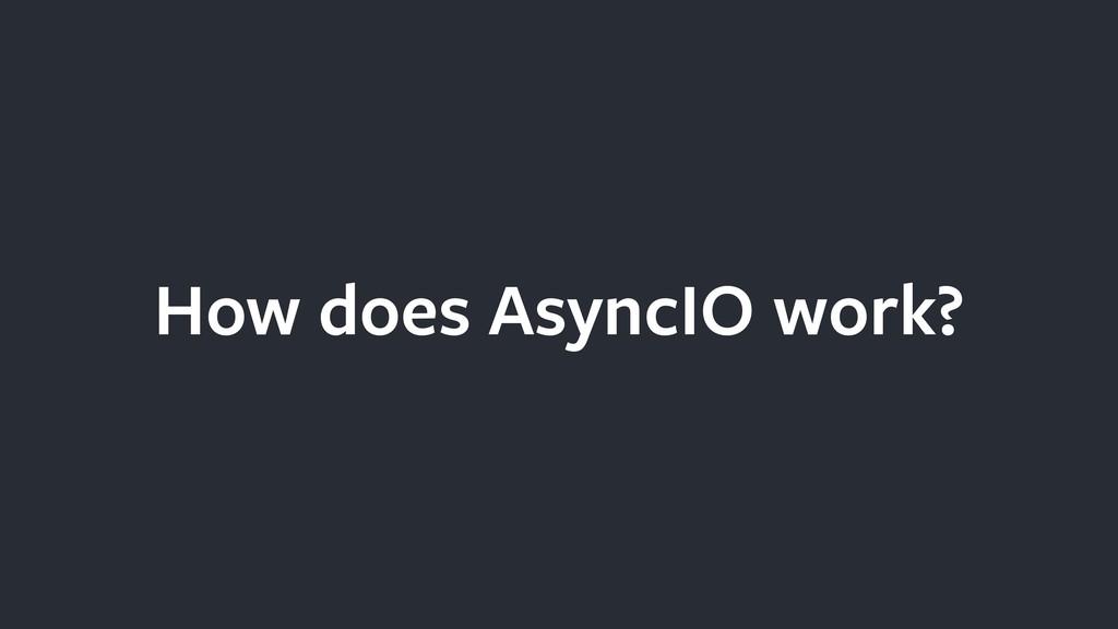 How does AsyncIO work?