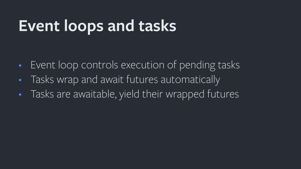 • Event loop controls execution of pending task...