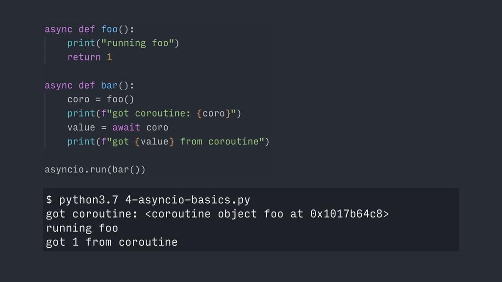 $ python3.7 4-asyncio-basics.py got coroutine: ...