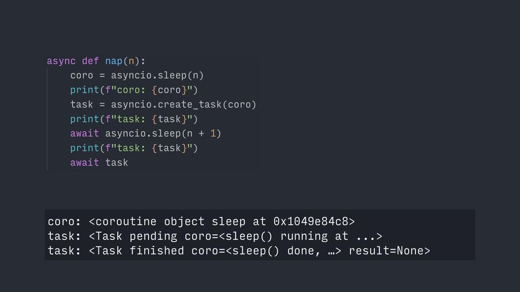 coro: <coroutine object sleep at 0x1049e84c8> t...