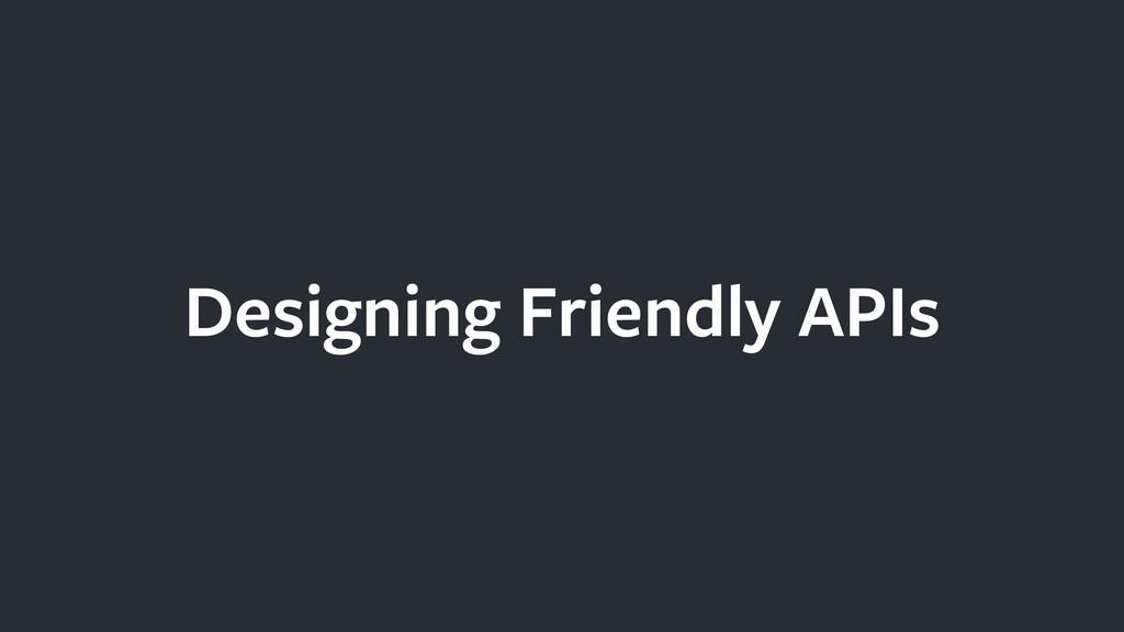 Designing Friendly APIs