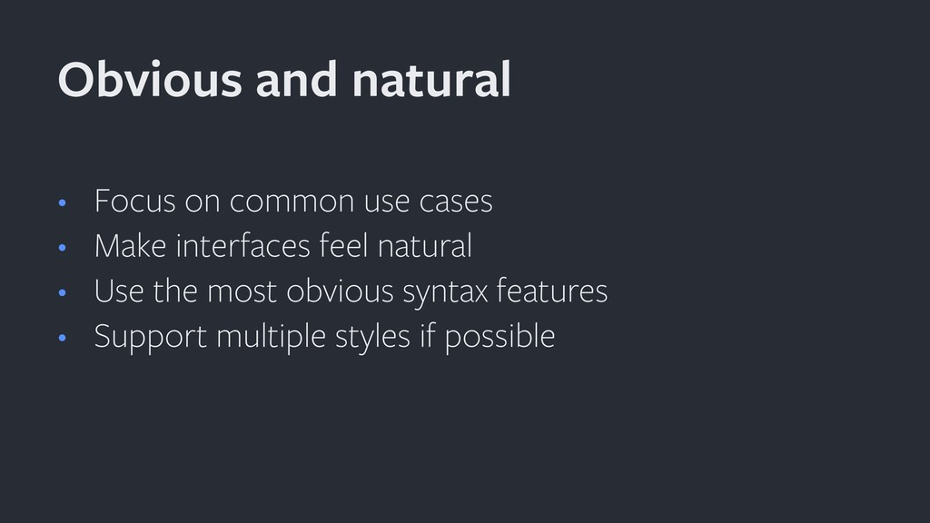 • Focus on common use cases • Make interfaces f...