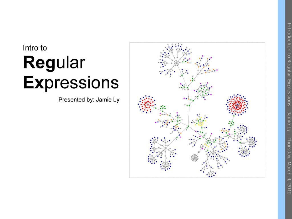 Intro to Regular Expressions Presented by: Jami...