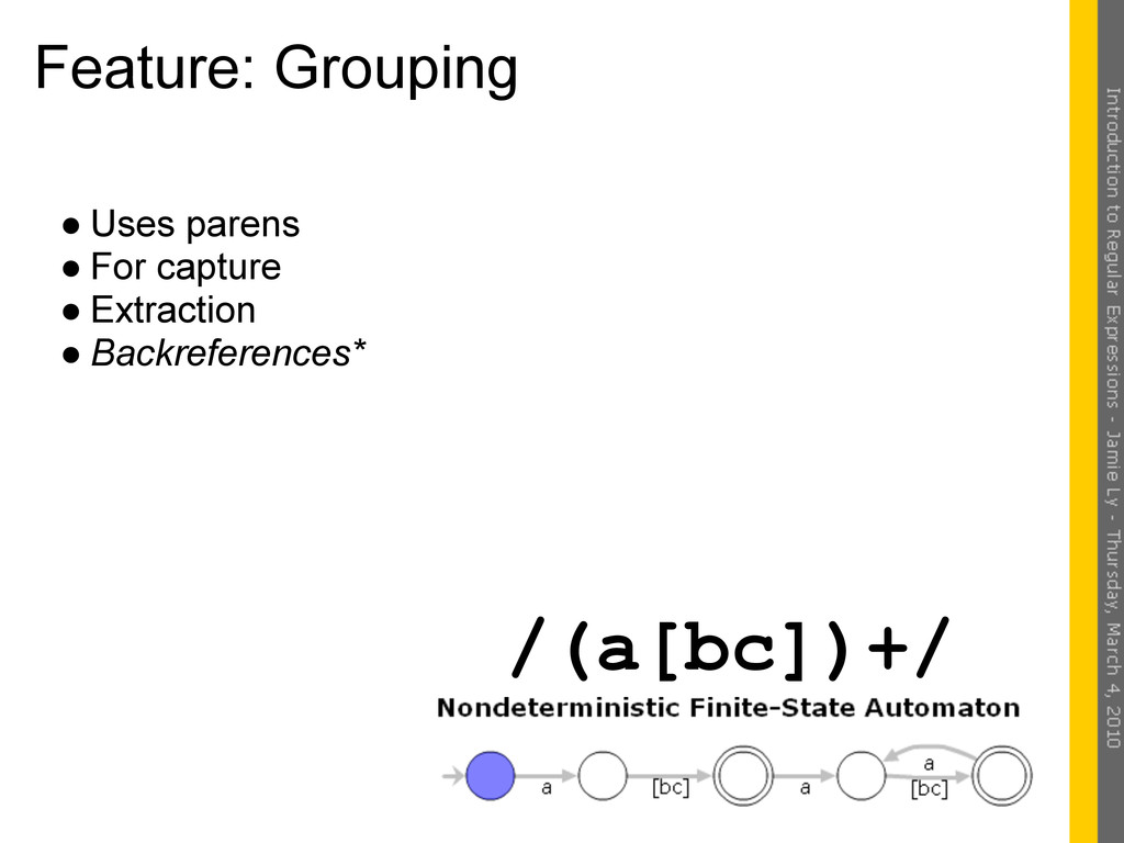 Feature: Grouping ● Uses parens ● For capture ●...