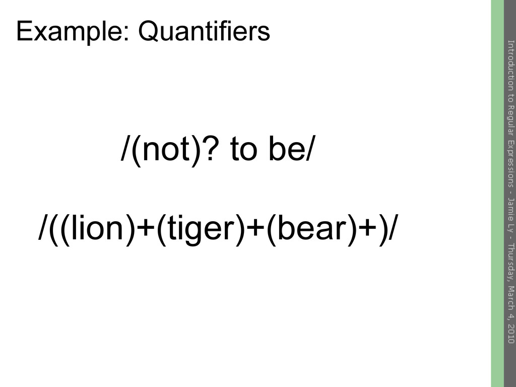 Example: Quantifiers /(not)? to be/ /((lion)+(t...