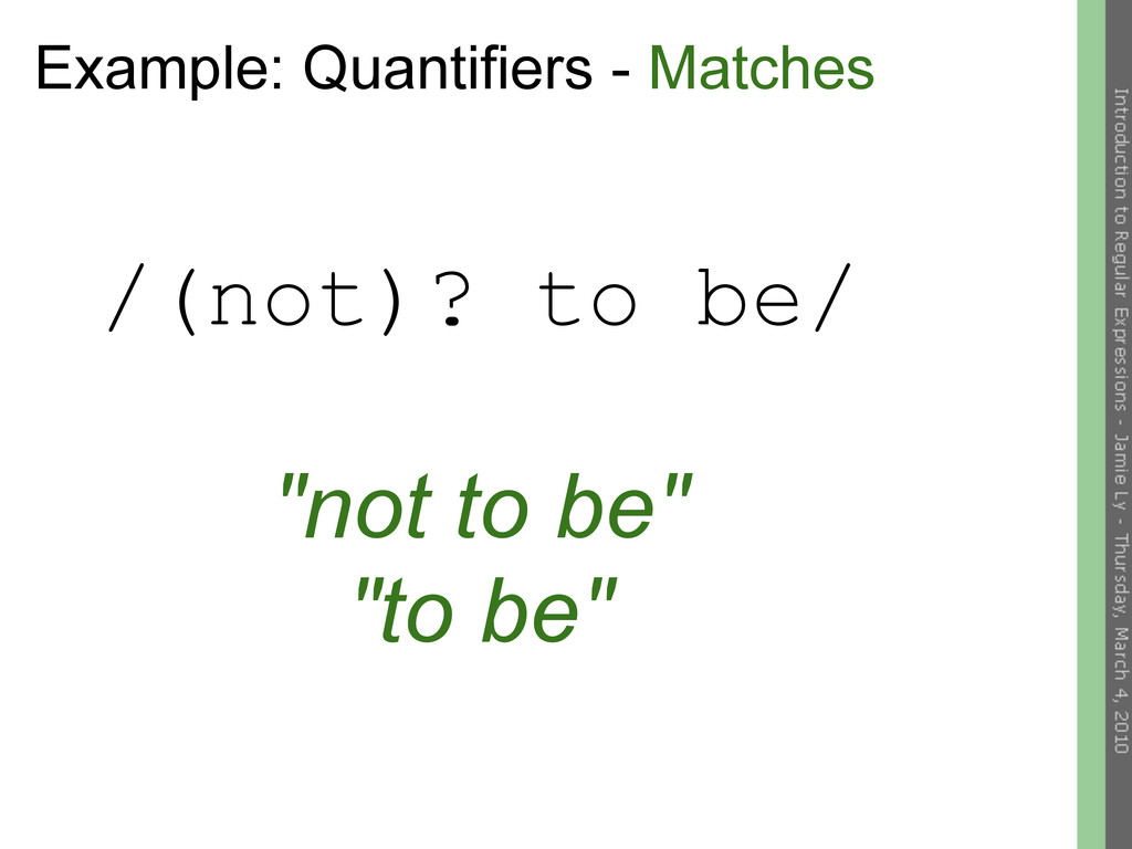 "Example: Quantifiers - Matches /(not)? to be/ ""..."