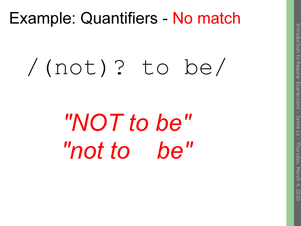 Example: Quantifiers - No match /(not)? to be/ ...
