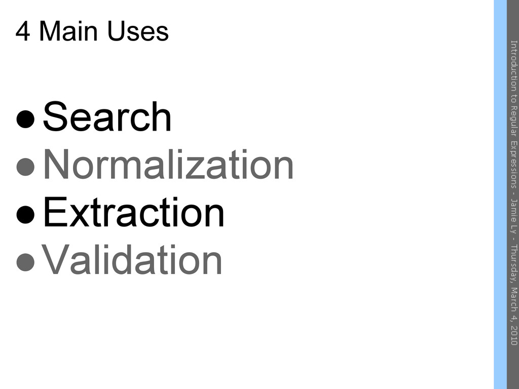 4 Main Uses ●Search ●Normalization ●Extraction ...