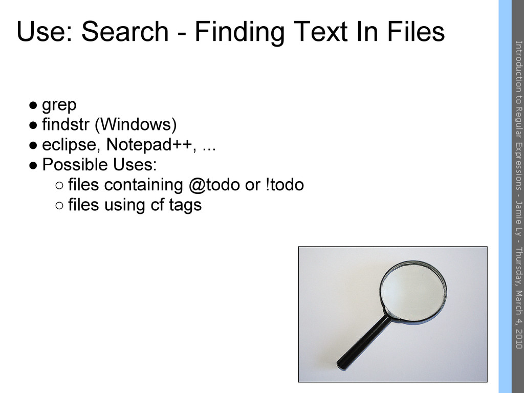 Use: Search - Finding Text In Files ● grep ● fi...